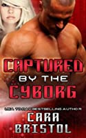 Captured by the Cyborg (Cy-Ops Sci-fi Romance) (Volume 3)