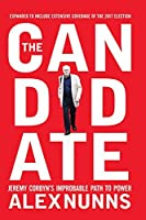 The Candidate: Jeremy Corbyn's Improbable Path to Power (2nd Edition)