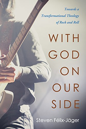 With God on Our Side Towards a Transformational Theology of Rock and Roll