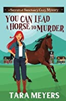You Can Lead a Horse to Murder (Secrets of Sanctuary Cozy Mysteries) (Volume 1)