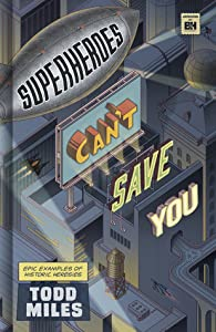 Superheroes Can't Save You: Epic Examples of Historic Heresies