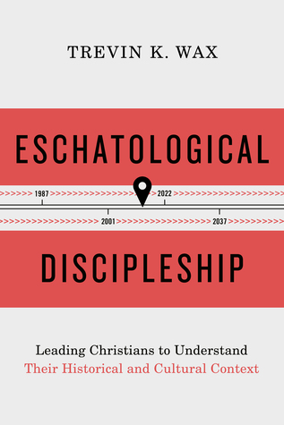 Eschatological Discipleship: Leading Christians to Understand Their Historical and Cultural Context
