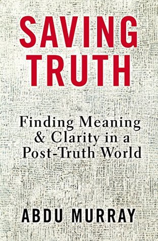 Saving Truth Finding Meaning and Clarity in a Post Truth