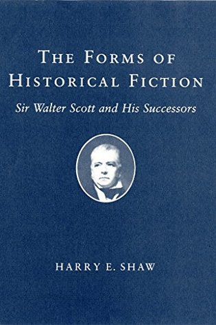 The Forms of Historical Fiction: Sir Walter Scott and His Successors