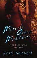 Mind Over Matter (Loose Ends) (Volume 3)