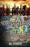 Unregistered (Children of the Uprising #1)
