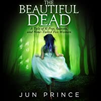 The Beautiful Dead: A Tale of K-Pop, Ghosts, and Nine-Tailed Fox Women