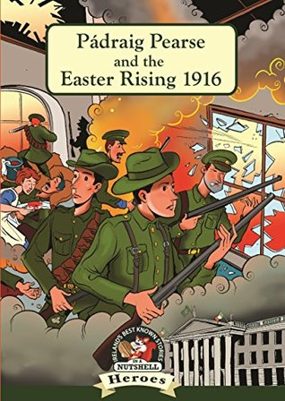Pádraig Pearse and the Easter Rising 1916 (Heroes In A Nutshell) Rod Smith, Derry Dillon