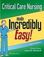 Critical Care Nursing Made Incredibly Easy!