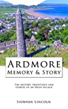 Ardmore: Memory and Story: The history, traditions and stories of an Irish village. (Waterford County Museum Ebooks Book 2)