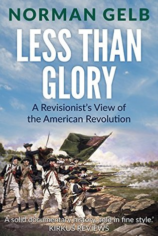 Less Than Glory: A Revisionist's View of the American Revolution