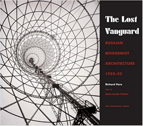 Lost Vanguard Russian Modernist Architecture 1922-1932