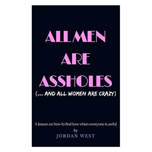 Likely... All men are assholes apologise, but