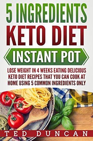 5 Ingredients Keto Diet Instant Pot: Lose Weight In 4 Weeks
