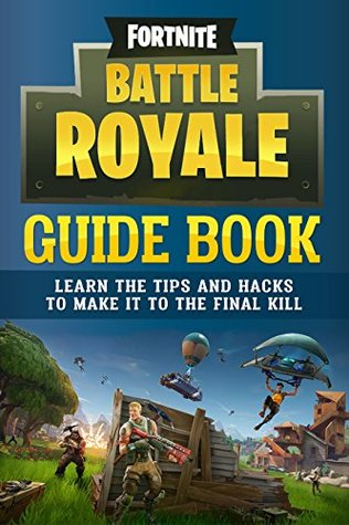 Fortnite Battle Royale Guide Book Now With Special Tactics For