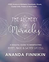 The Alchemy of Miracles: A Soulful Guide to Manifesting Money, Magic and Sacred Success