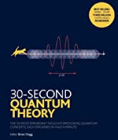 30-Second Quantum Theory: The 50 most important thought-provoking quantum concepts, each explained in half a minute