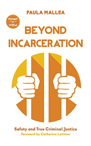 Beyond Incarceration Safety and True Criminal Justice (Point of View)