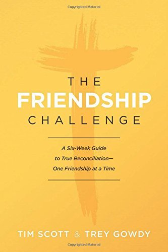 The Friendship Challenge A Six-Week Guide to True Reconciliation-One Friendship at a Time