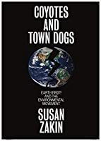 Coyotes and Town Dogs: Earth First! and the Environmental Movement