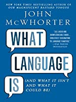 What Language Is: And What It Isn't and What It Could Be