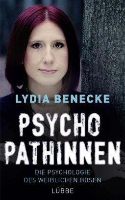 Psychopathinnen. Die Psychologie des weiblichen Bösen by Lydia Benecke