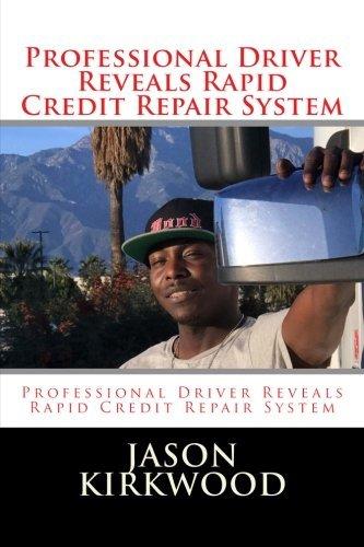 Professional Driver Reveals Rapid Credit Repair System  by  Jason Kirkwood
