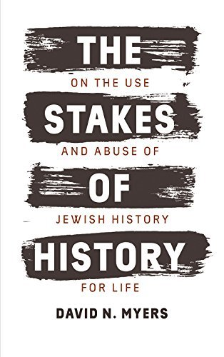 The Stakes of History On the Use and Abuse of Jewish History for Life (The Franz Rosenzweig Lecture Series)