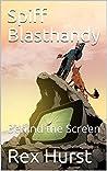 Spiff Blasthandy: Behind the Screen