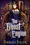 The Ghost Engine by Theresa Fuller