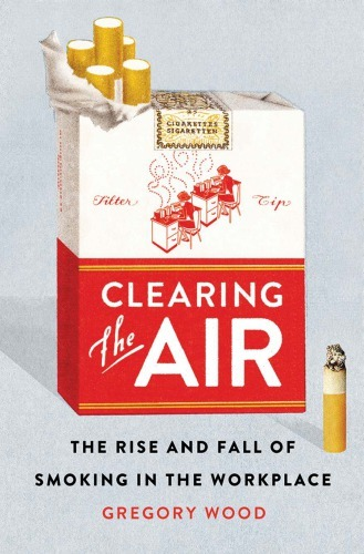 Clearing the Air The Rise and Fall of Smoking in the Workplace