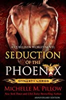 Seduction of the Phoenix: A Qurilixen World Novel (Anniversary Edition) (Dynasty Lords Book 1)