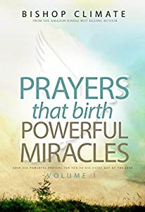 Prayer: Prayers That Birth Powerful Miracles | Over 250 Powerful Prayers For You To Use Every Day Of The Year (A Conquering Christian Series Book 1)