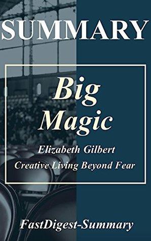 Summary | Big Magic: by Elizabeth Gilbert - Creative Living Beyond Fear (Big Magic: Creative Living Beyond Fear - Book, Paperback, Hardcover, Audiobook, Audible, Summary Book 1)