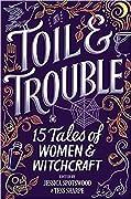 Toil & Trouble: 15 Tales of Women & Wit…
