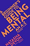 A Beginner's Guide to Being Mental: From Anxiety to Zero F**ks Given