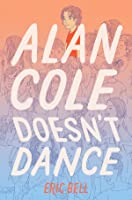 Alan Cole Doesn't Dance (Alan Cole, #2)