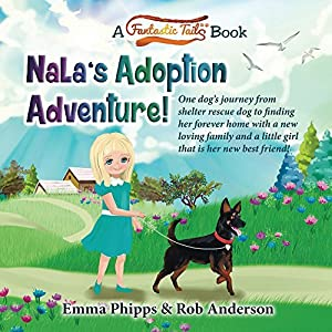 Nala's Adoption Adventure!: One dog's journey from shelter rescue dog to finding her forever home with a new loving family and a little girl that is her ... friend! (A Fantastic Tails Book Book 1)