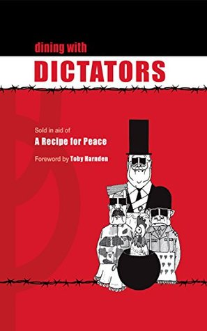 Dining with Dictators: Sold in aid of A Recipe for Peace