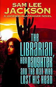 The Librarian, Her Daughter and The Man Who Lost His Head (Jackson Blackhawk #2)