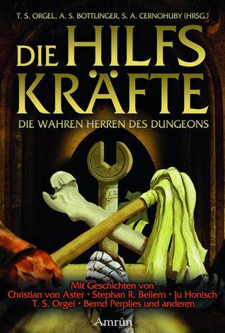 Die Hilfskräfte – Die wahren Herren des Dungeons by T.S. Orgel