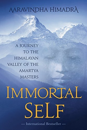 Immortal Self A Journey to the Himalayan Valley of the Amartya Masters