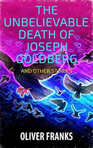 The Unbelievable Death of Joseph Goldberg and Other Stories
