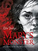 Mary's Monster: Love, Madness and How Mary Shelley Created Frankenstein