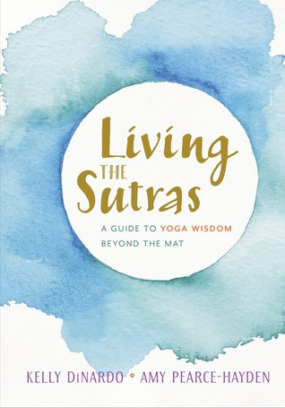 Living the Sutras: A Guide to Yoga Wisdom Beyond the Mat