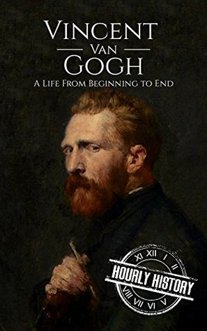 Vincent van Gogh: A Life From Beginning to End