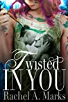 Twisted In You (a Twisted Romance, #1)