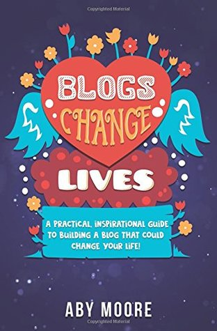 Blogs Change Lives by Aby Moore