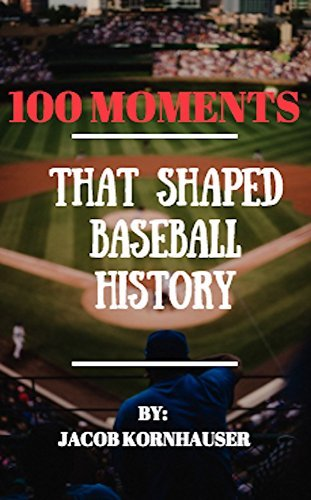 100 Moments That Shaped Baseball History: An Easy Guide to America's Pastime, Complete with Trivia