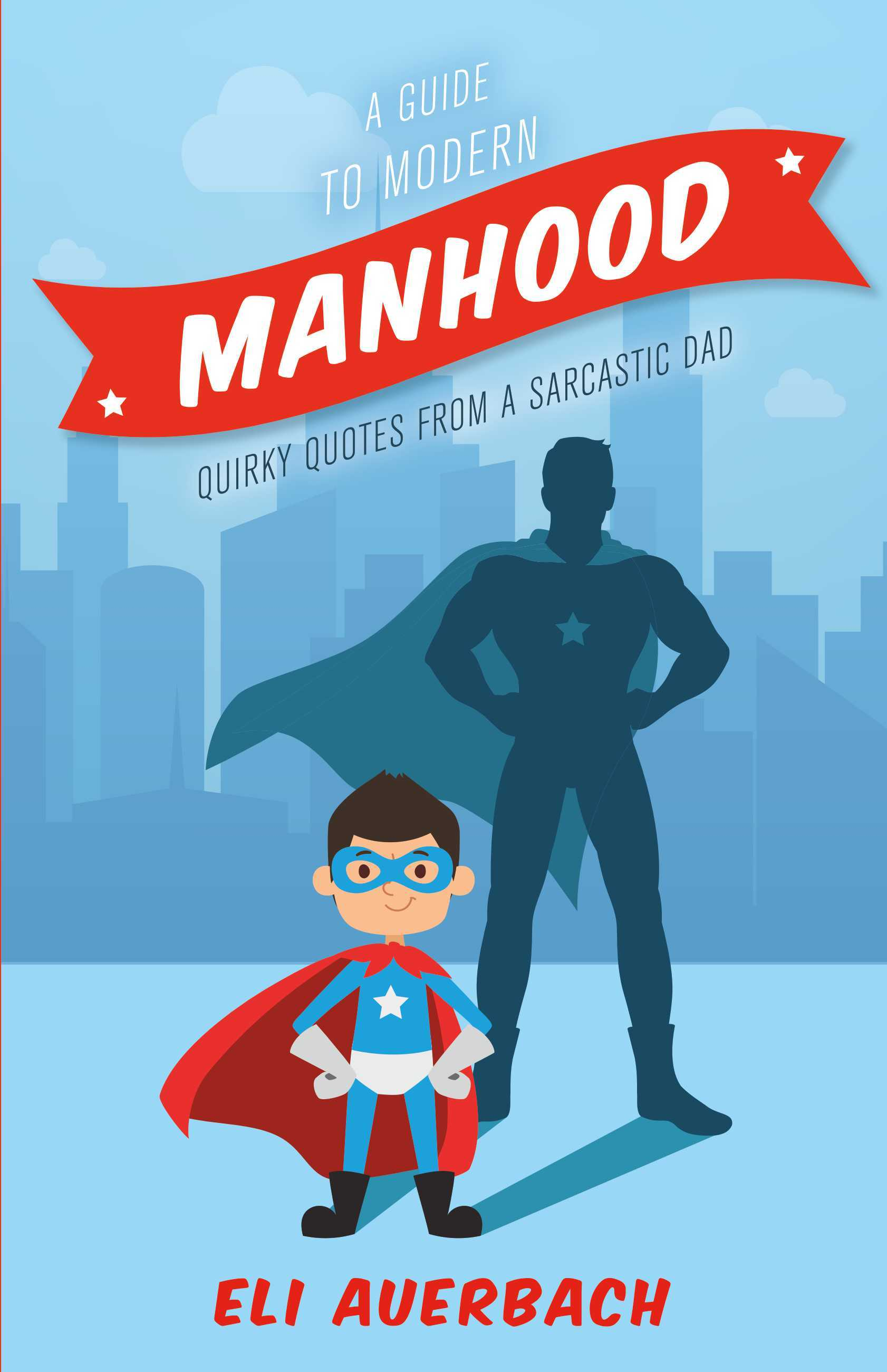 A Guide to Modern Manhood Quirky Quotes from a Sarcastic Dad